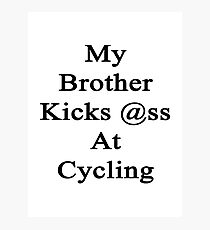 My Brother Kicks Ass At Cycling Photographic Print