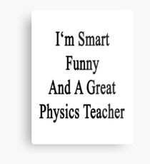 I'm Smart Funny And A Great Physics Teacher Metal Print