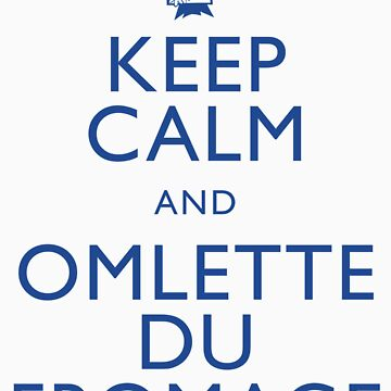 """KEEP CALM AND OMLETTE DU FROMAGE"" by 8bitman"