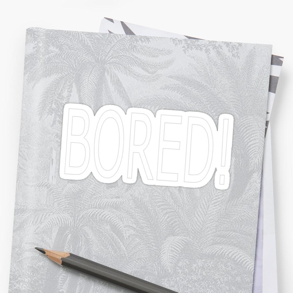 BORED! by AllTheFandoms