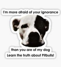 I'm more afraid of your ignorance than you are of my dog Sticker