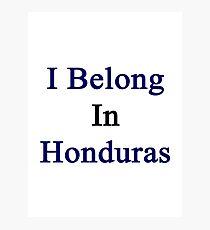 I Belong In Honduras Photographic Print