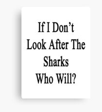 If I Don't Look After The Sharks Who Will? Canvas Print