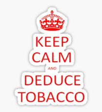 Keep Calm and Deduce Tobacco Sticker