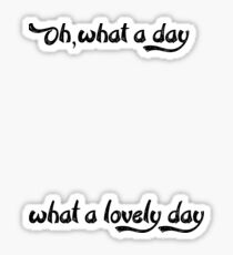 Oh What a Lovely Day Sticker
