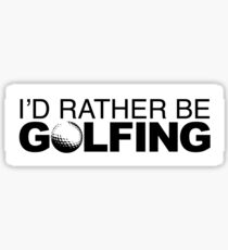 I'd rather be Golfing with Ball Sticker