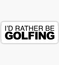 I'd rather be Golfing Sticker