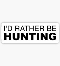 Id rather be Hunting Sticker