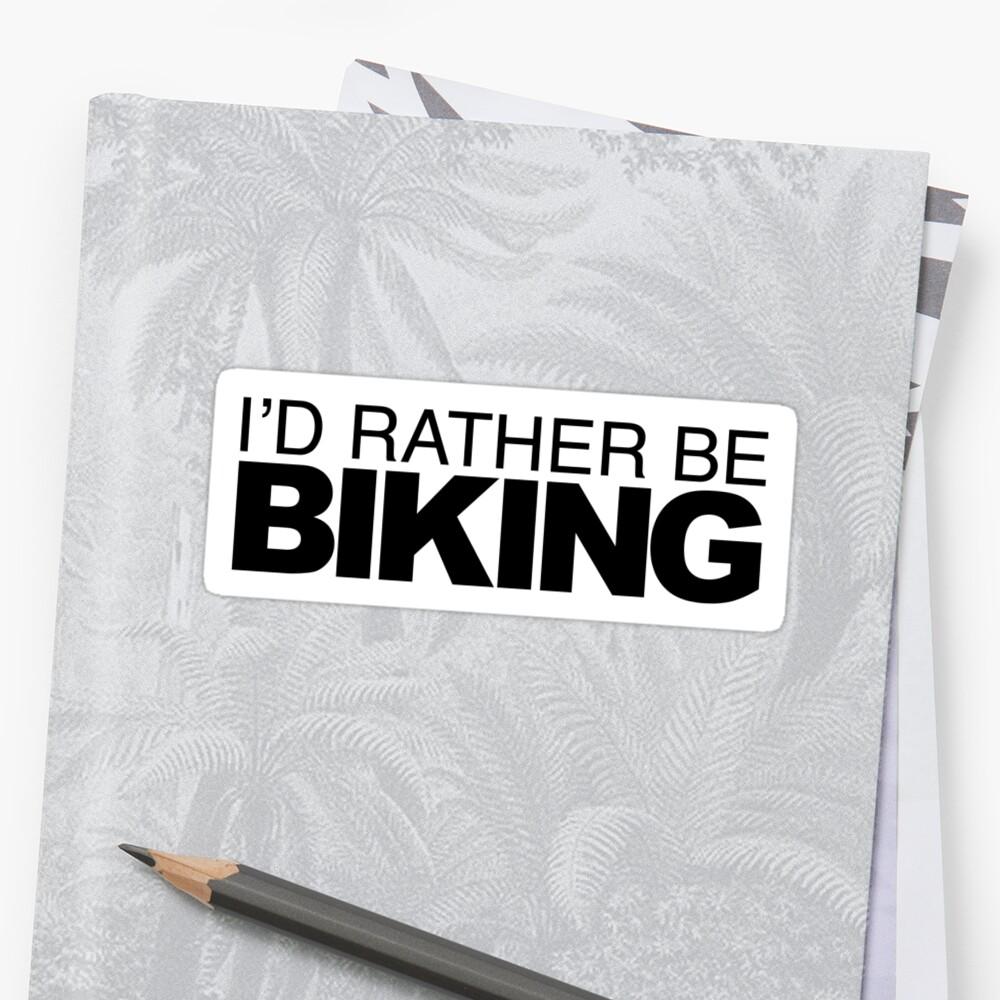 Id rather be Biking by LudlumDesign