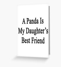A Panda Is My Daughter's Best Friend Greeting Card