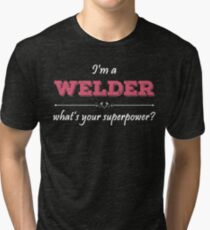 I'm A WELDER What's Your Superpower? Tri-blend T-Shirt