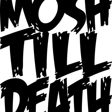 Mosh Till Death by KillbotClothing