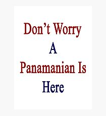 Don't Worry A Panamanian Is Here Photographic Print