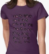 Me Me Me Womens Fitted T-Shirt