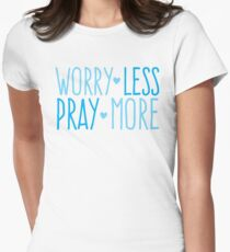 WORRY LESS PRAY MORE T-Shirt