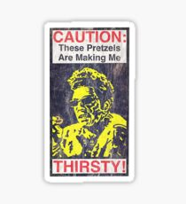 Caution: These Pretzels Are Making Me Thirsty! Sticker