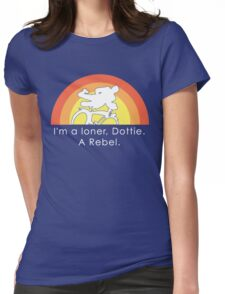 I'm A Loner Dottie, A Rebel Womens Fitted T-Shirt