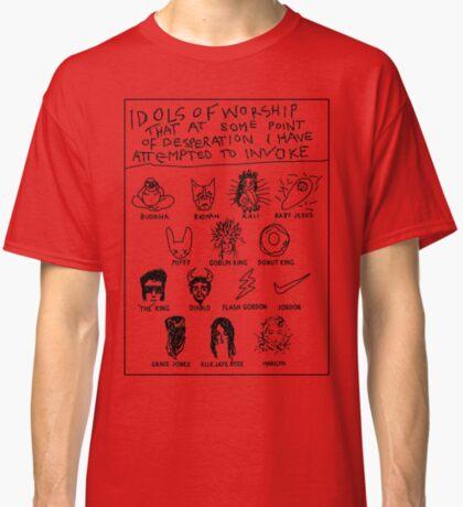 'Idols of Worship that in times of Desperation I have Attempted to Invoke' Classic T-Shirt