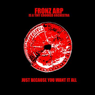 Fronz Arp - Just Because You Want it All by fronzarp