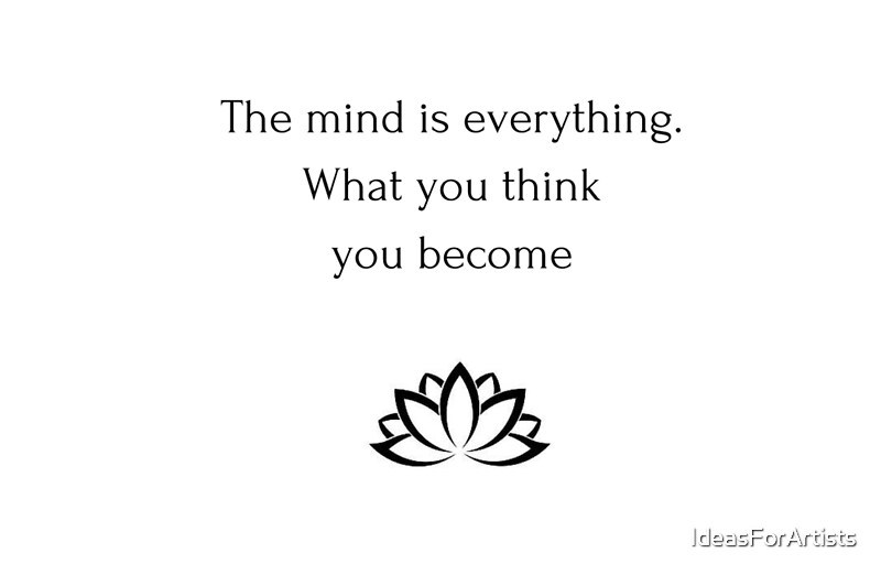 """""""Buddhist Quote: The Mind Is Everything. What You Think"""