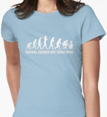 Something, somewhere went terribly wrong Womens Fitted T-Shirt