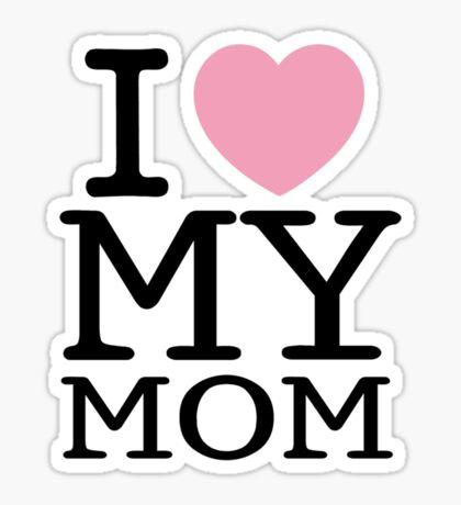 I Love My Mom ( Clothing & Sticker ) Sticker