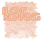 I Love Running by Mental Itch