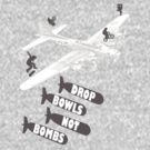 Drop Bowls Not Bombs by KillbotClothing