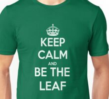 Keep Calm and Be the Leaf Unisex T-Shirt