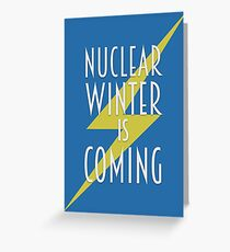 Nuclear Winter Is Coming Greeting Card