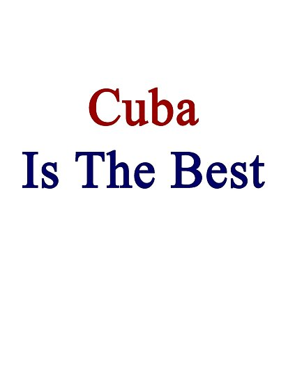 Cuba Is The Best by supernova23
