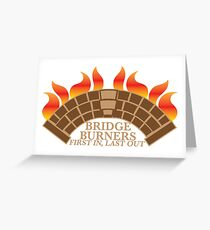 Bridgeburners first in last out with a burning bridge Greeting Card