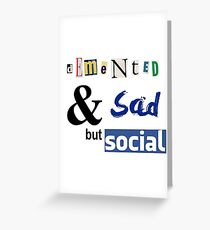Demented and sad but social Greeting Card