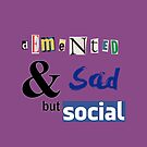 Demented and sad but social by Anarchysmaster