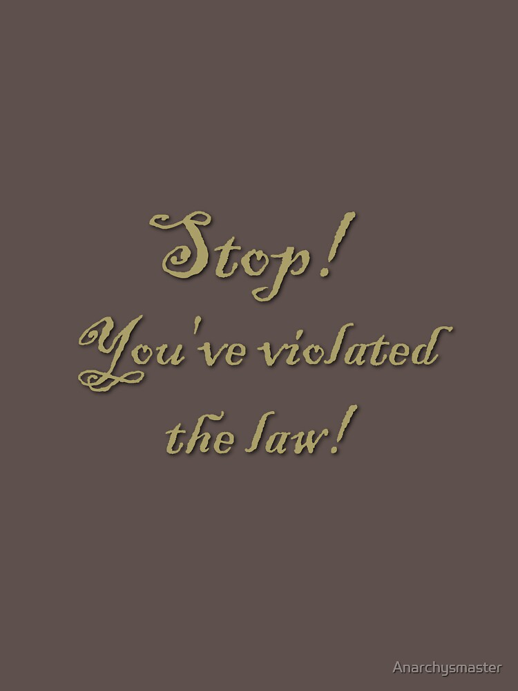 Youve Violated The Law Gold T Shirt By Anarchysmaster Redbubble