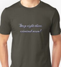 Stop right there criminal scum! T-Shirt