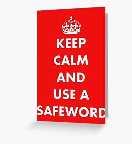 Keep Calm and Use A Safeword Greeting Card