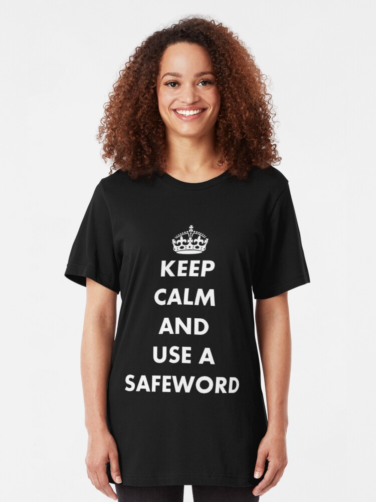 Alternate view of Keep Calm and Use A Safeword Slim Fit T-Shirt