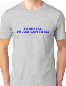 I'm not fat, I'm just easy to see. T-Shirt