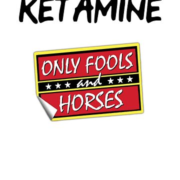 Ketamine - Only Fools and Horses by trebledesigns