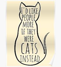 I'd like people more if they were cats instead Poster