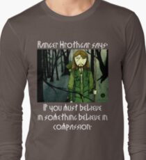 Ranger Hrothgar Says - Believe in Compassion (dark colours) Long Sleeve T-Shirt