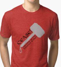 Cease! Hammer Time! Tri-blend T-Shirt