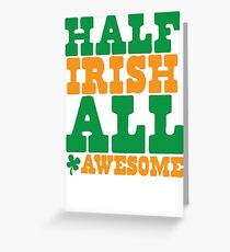 Half Irish - All AWESOME Greeting Card
