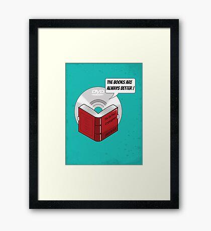 The Books are Always Better! Framed Print