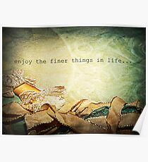 Enjoy the Finer Things in Life Poster