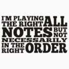 I'm Playing All The Right Notes (Black text) by bitrot