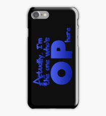 Actually, I'm OP iPhone Case/Skin