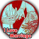 I Love Marriage by Mental Itch