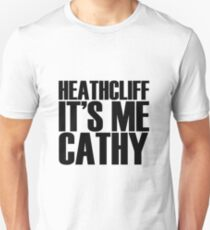 Heathcliff it's me Cathy T-Shirt